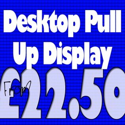 Desktop Pull Up Display from £22.50