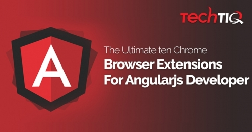 The Ultimate Ten Chrome Browser Extensions For Angularjs Developer